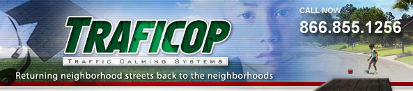 Traficop - traffic calming systems - Returning neighborhood streets back to the neighborhoods